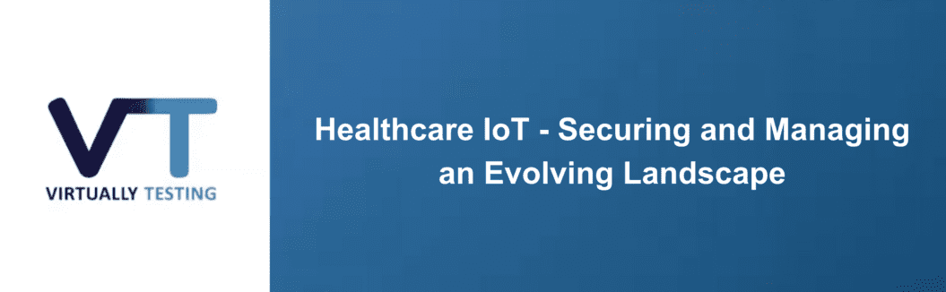 How to Secure & Manage Your Evolving Healthcare IoT Environment
